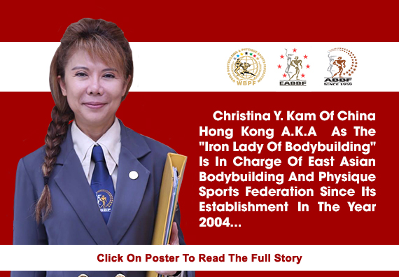 Christina Y. Kam Of China Hong Kong A.K.A As The Iron Lady Of Bodybuilding Is In Charge Of East Asian Bodybuilding And Physique Sports Federation Since Its Establishment In The Year 2004....