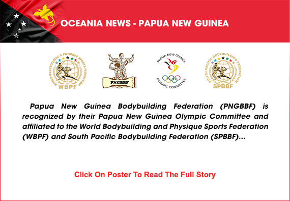 Papua New Guinea Bodybuilding Federation (PNGBBF) is one of the most active federation in Oceania and they have a good team of world class athletes in their country....