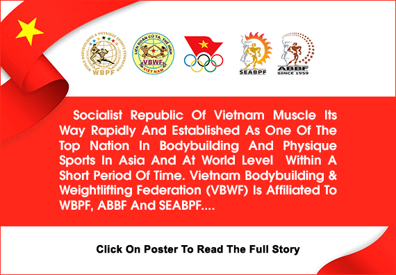 Socialist Republic Of Vietnam Muscle Its Way Rapidly And Established As One Of The Top Nation In Bodybuilding And Physique Sports In Asia And At World Level....